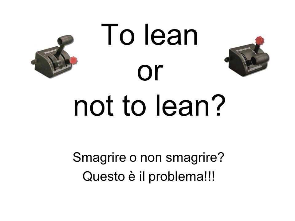 To lean or not to lean? Smagrire o non smagrire? Questo è il problema!!!