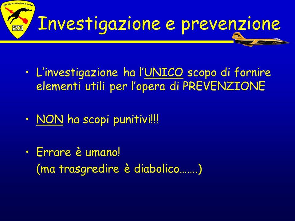 Investigazione e prevenzione Linvestigazione ha lUNICO scopo di fornire elementi utili per lopera di PREVENZIONE NON ha scopi punitivi!!! Errare è uma