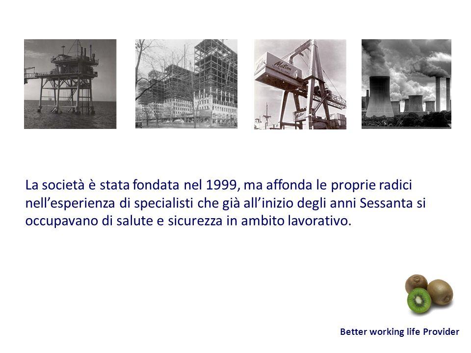 Better working life Provider La società è stata fondata nel 1999, ma affonda le proprie radici nellesperienza di specialisti che già allinizio degli a