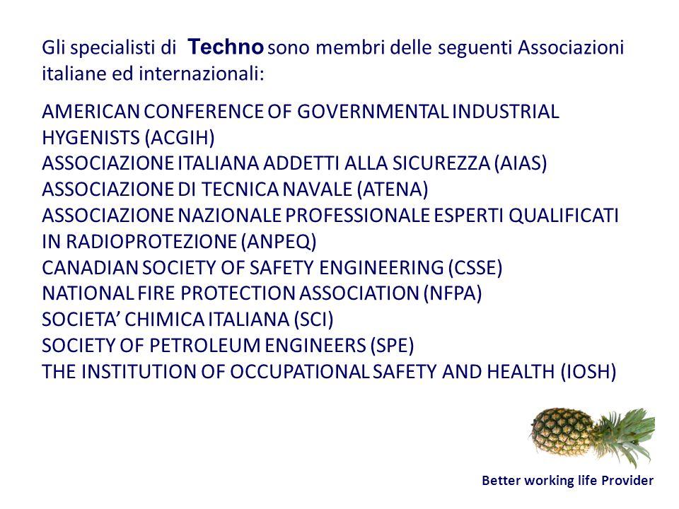 Better working life Provider Gli specialisti di Techno sono membri delle seguenti Associazioni italiane ed internazionali: AMERICAN CONFERENCE OF GOVE