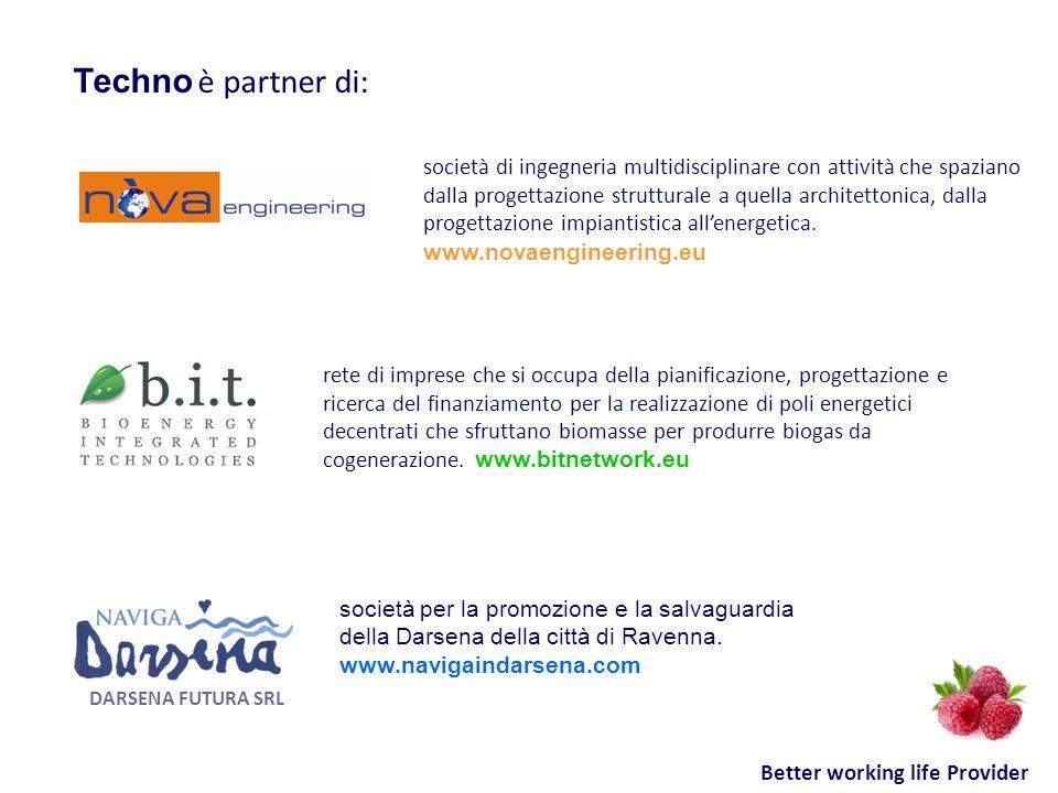 DARSENA FUTURA SRL Better working life Provider Techno è partner di: società di ingegneria multidisciplinare con attività che spaziano dalla progettaz