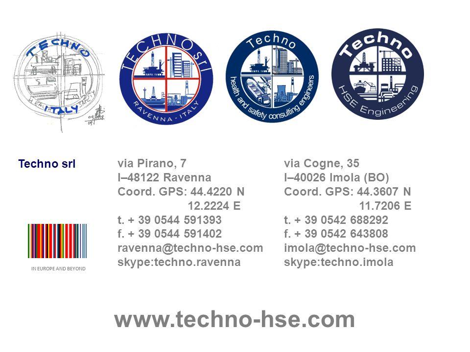 Techno srl IN EUROPE AND BEYOND via Pirano, 7 I–48122 Ravenna Coord. GPS: 44.4220 N 12.2224 E t. + 39 0544 591393 f. + 39 0544 591402 ravenna@techno-h