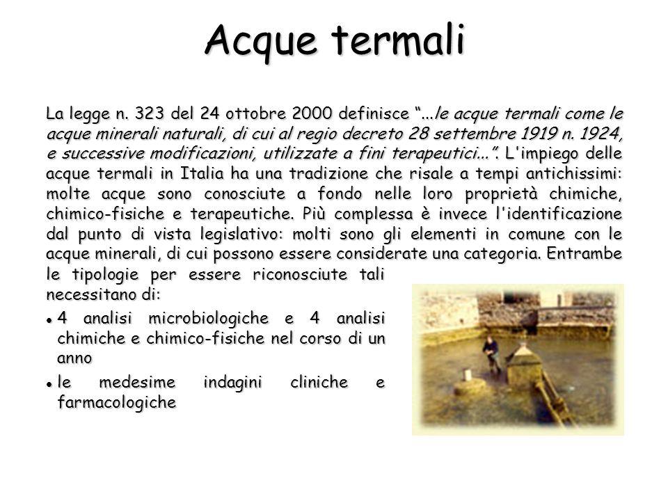 La legge n. 323 del 24 ottobre 2000 definisce...le acque termali come le acque minerali naturali, di cui al regio decreto 28 settembre 1919 n. 1924, e