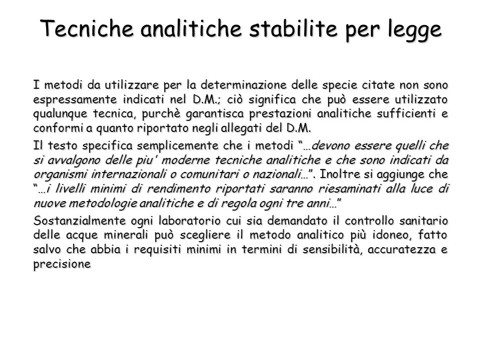 I metodi da utilizzare per la determinazione delle specie citate non sono espressamente indicati nel D.M.; ciò significa che può essere utilizzato qua
