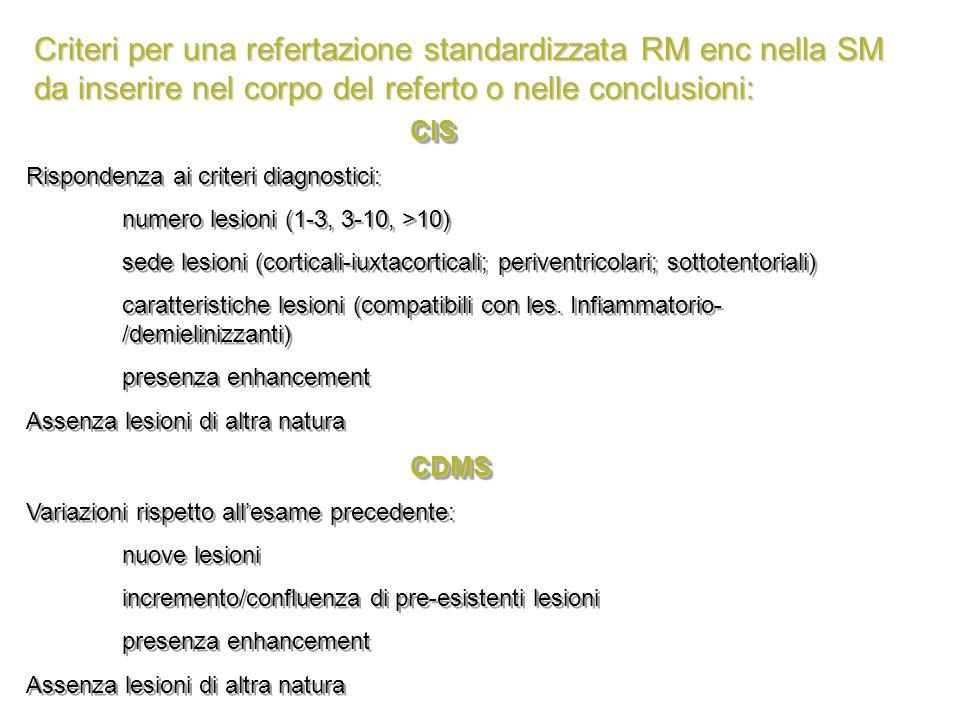 CIS Rispondenza ai criteri diagnostici: numero lesioni (1-3, 3-10, >10) sede lesioni (corticali-iuxtacorticali; periventricolari; sottotentoriali) car