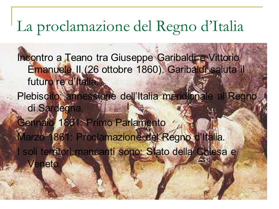 La proclamazione del Regno dItalia Incontro a Teano tra Giuseppe Garibaldi e Vittorio Emanuele II (26 ottobre 1860). Garibaldi saluta il futuro re dIt