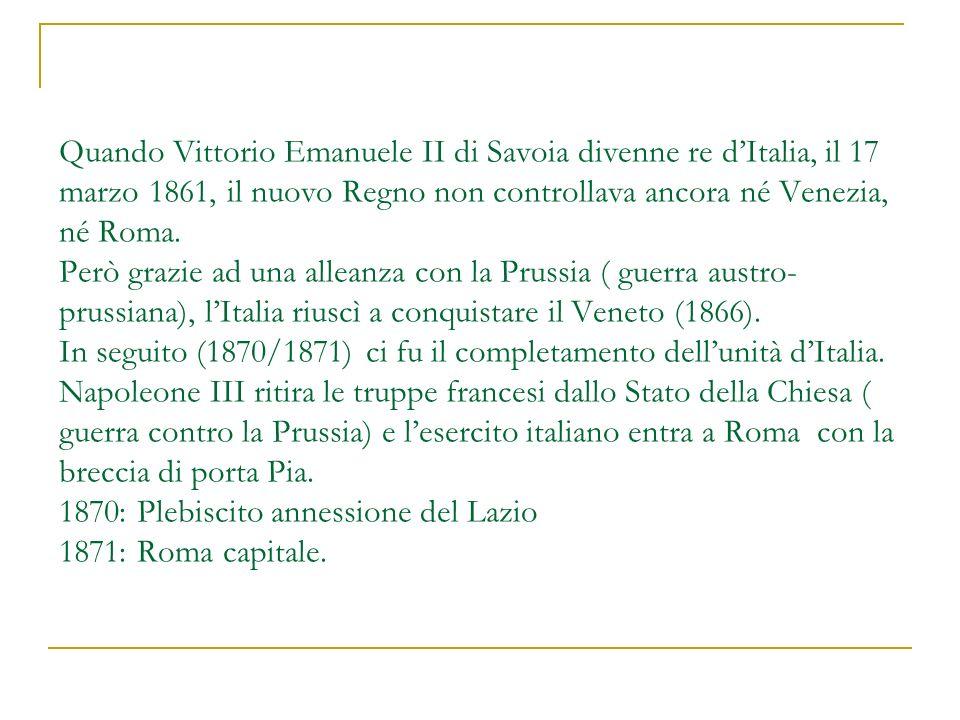 Quando Vittorio Emanuele II di Savoia divenne re dItalia, il 17 marzo 1861, il nuovo Regno non controllava ancora né Venezia, né Roma. Però grazie ad