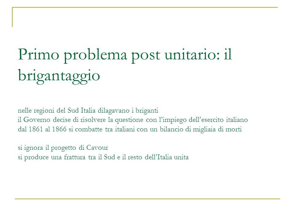 Primo problema post unitario: il brigantaggio nelle regioni del Sud Italia dilagavano i briganti il Governo decise di risolvere la questione con limpi