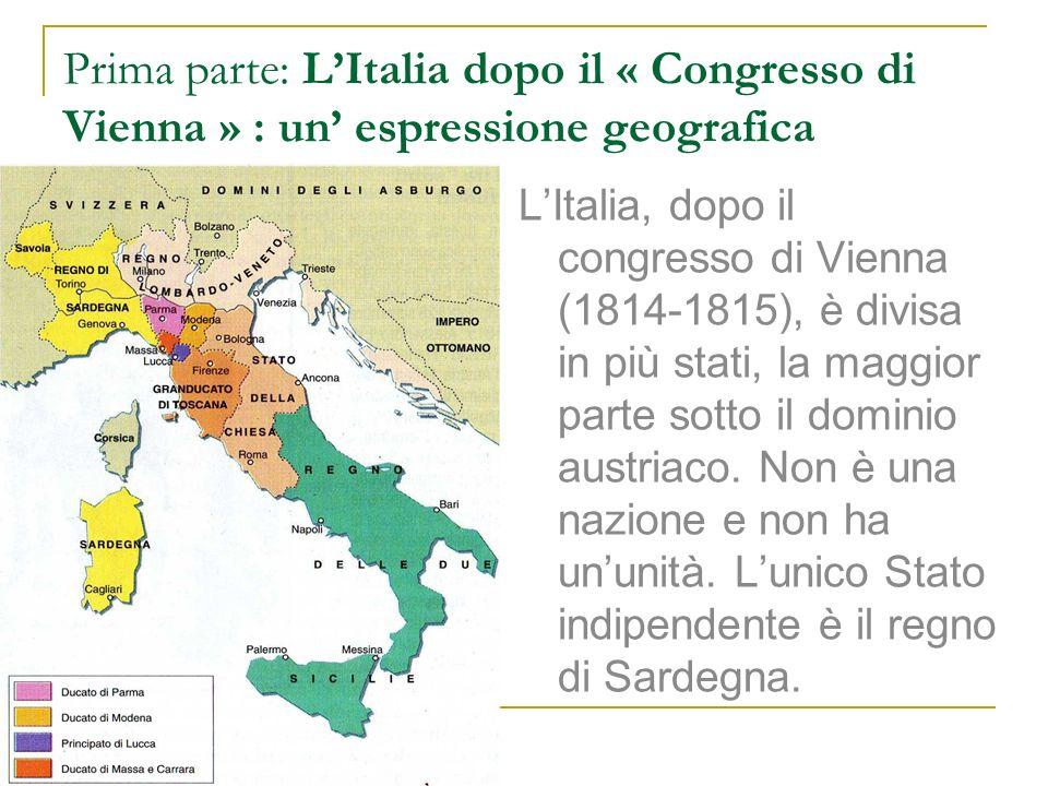 Prima parte: LItalia dopo il « Congresso di Vienna » : un espressione geografica LItalia, dopo il congresso di Vienna (1814-1815), è divisa in più sta