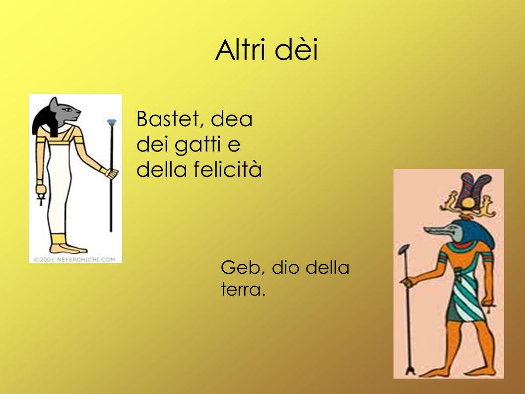 Altri dèi Bastet, dea dei gatti e della felicità Geb, dio della terra.