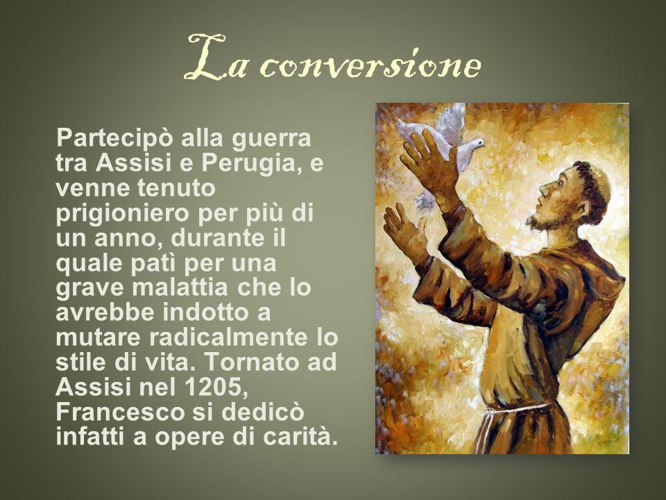 La conversione Partecipò alla guerra tra Assisi e Perugia, e venne tenuto prigioniero per più di un anno, durante il quale patì per una grave malattia