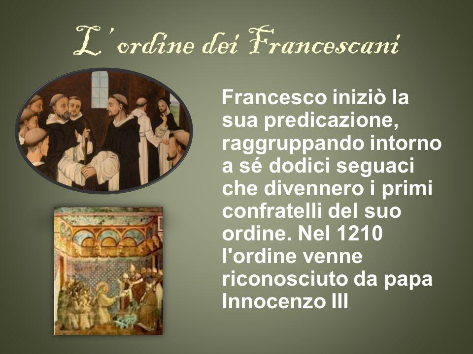 L ordine dei Francescani Francesco iniziò la sua predicazione, raggruppando intorno a sé dodici seguaci che divennero i primi confratelli del suo ordi