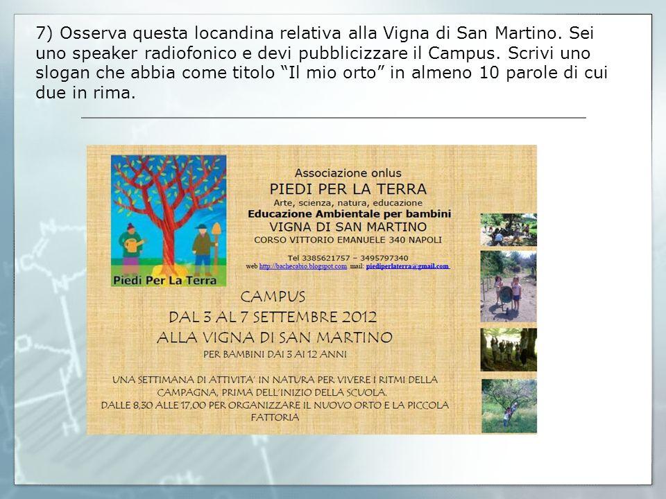 7) Osserva questa locandina relativa alla Vigna di San Martino. Sei uno speaker radiofonico e devi pubblicizzare il Campus. Scrivi uno slogan che abbi