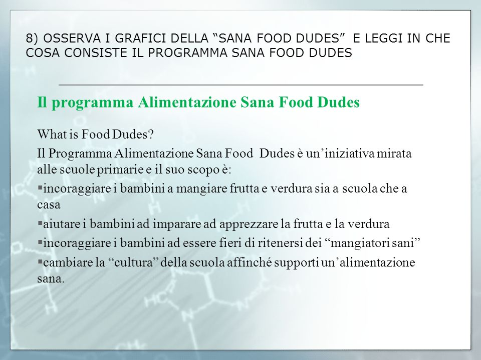 8) OSSERVA I GRAFICI DELLA SANA FOOD DUDES E LEGGI IN CHE COSA CONSISTE IL PROGRAMMA SANA FOOD DUDES Il programma Alimentazione Sana Food Dudes What i