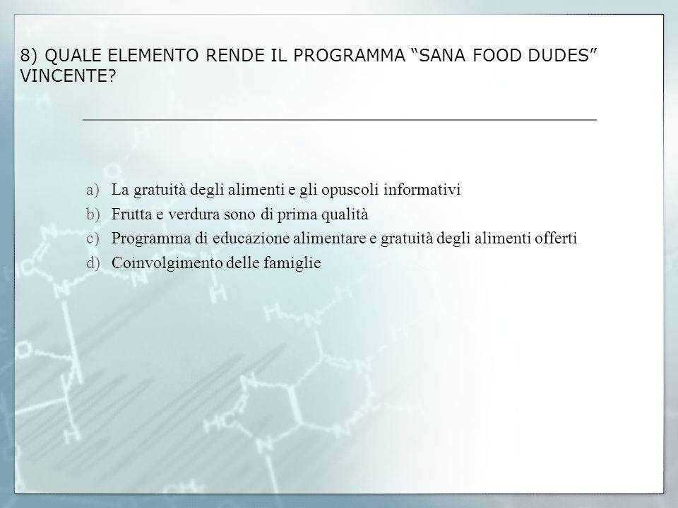 8) QUALE ELEMENTO RENDE IL PROGRAMMA SANA FOOD DUDES VINCENTE? a)La gratuità degli alimenti e gli opuscoli informativi b)Frutta e verdura sono di prim
