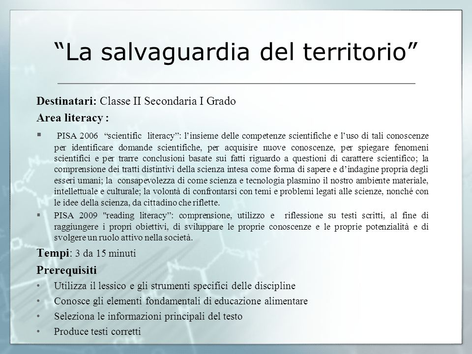 La salvaguardia del territorio Destinatari: Classe II Secondaria I Grado Area literacy : PISA 2006 scientific literacy: linsieme delle competenze scie