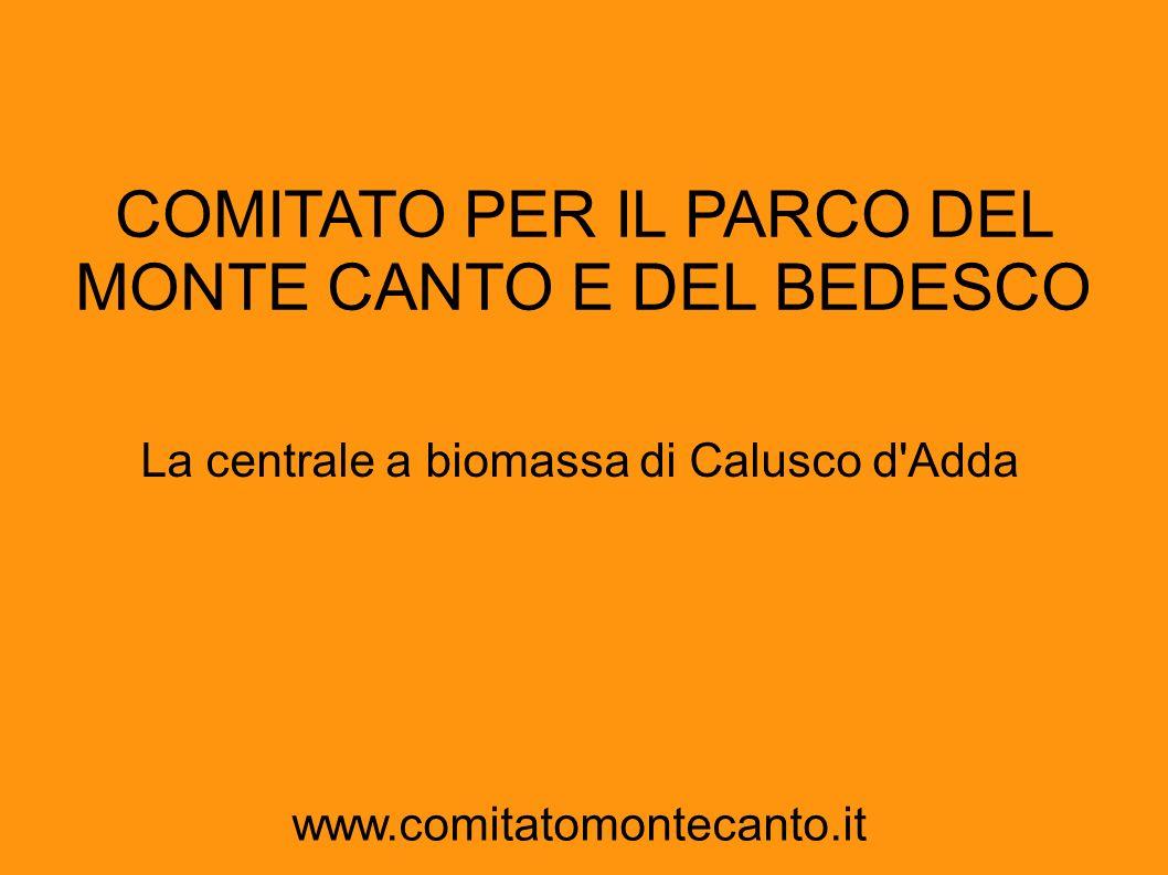 COMITATO PER IL PARCO DEL MONTE CANTO E DEL BEDESCO La centrale a biomassa di Calusco d'Adda www.comitatomontecanto.it