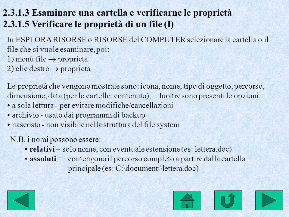 2.3.1.3 Esaminare una cartella e verificarne le proprietà 2.3.1.5 Verificare le proprietà di un file (I) In ESPLORA RISORSE o RISORSE del COMPUTER sel