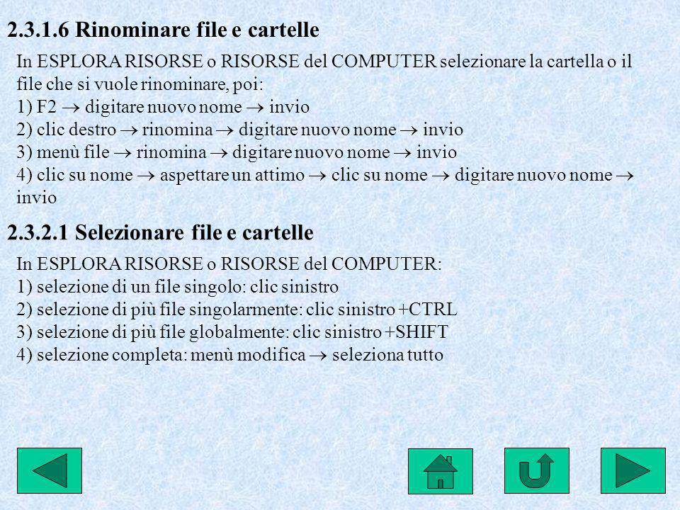 2.3.1.6 Rinominare file e cartelle In ESPLORA RISORSE o RISORSE del COMPUTER selezionare la cartella o il file che si vuole rinominare, poi: 1) F2 dig
