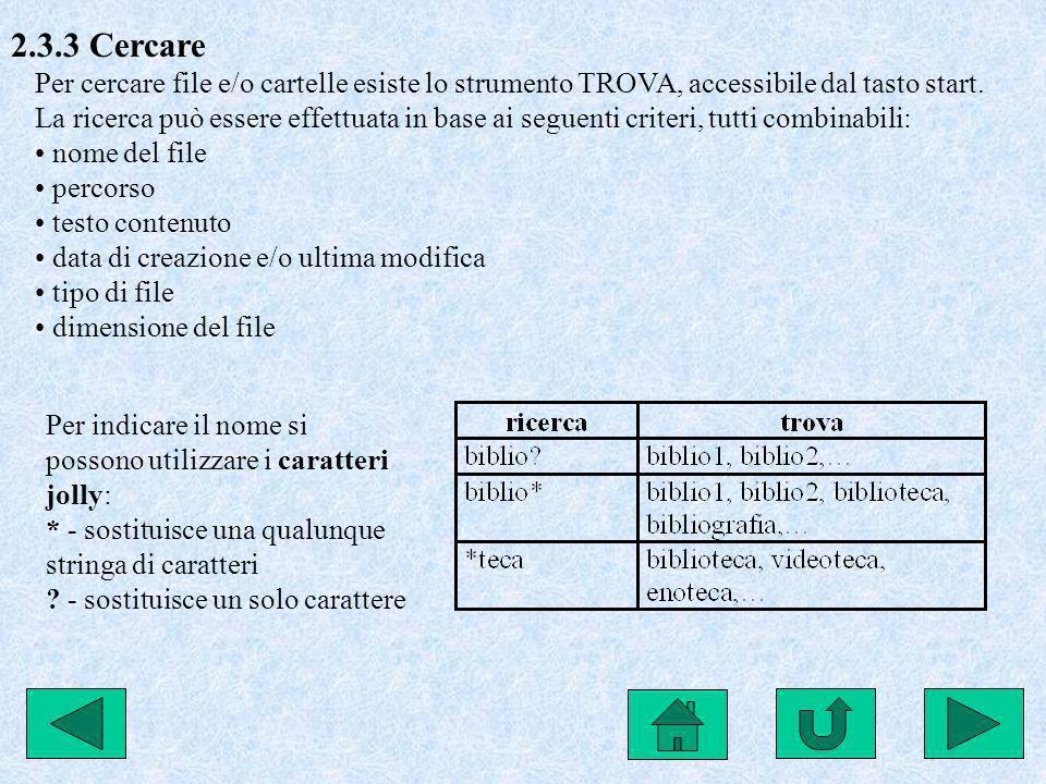 2.3.3 Cercare Per cercare file e/o cartelle esiste lo strumento TROVA, accessibile dal tasto start. La ricerca può essere effettuata in base ai seguen