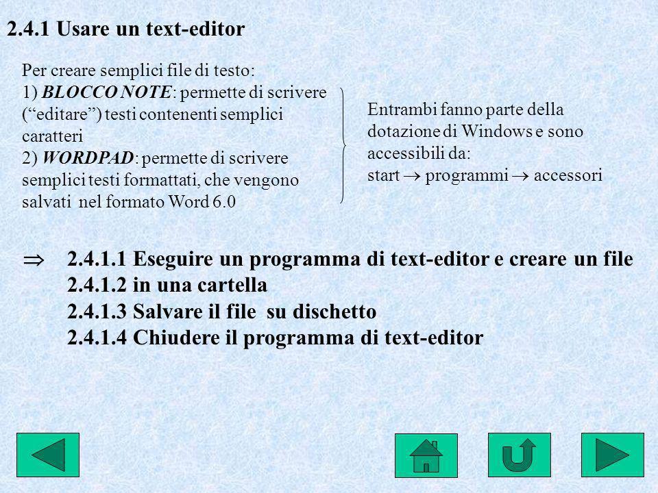 2.4.1 Usare un text-editor Per creare semplici file di testo: 1) BLOCCO NOTE: permette di scrivere (editare) testi contenenti semplici caratteri 2) WO