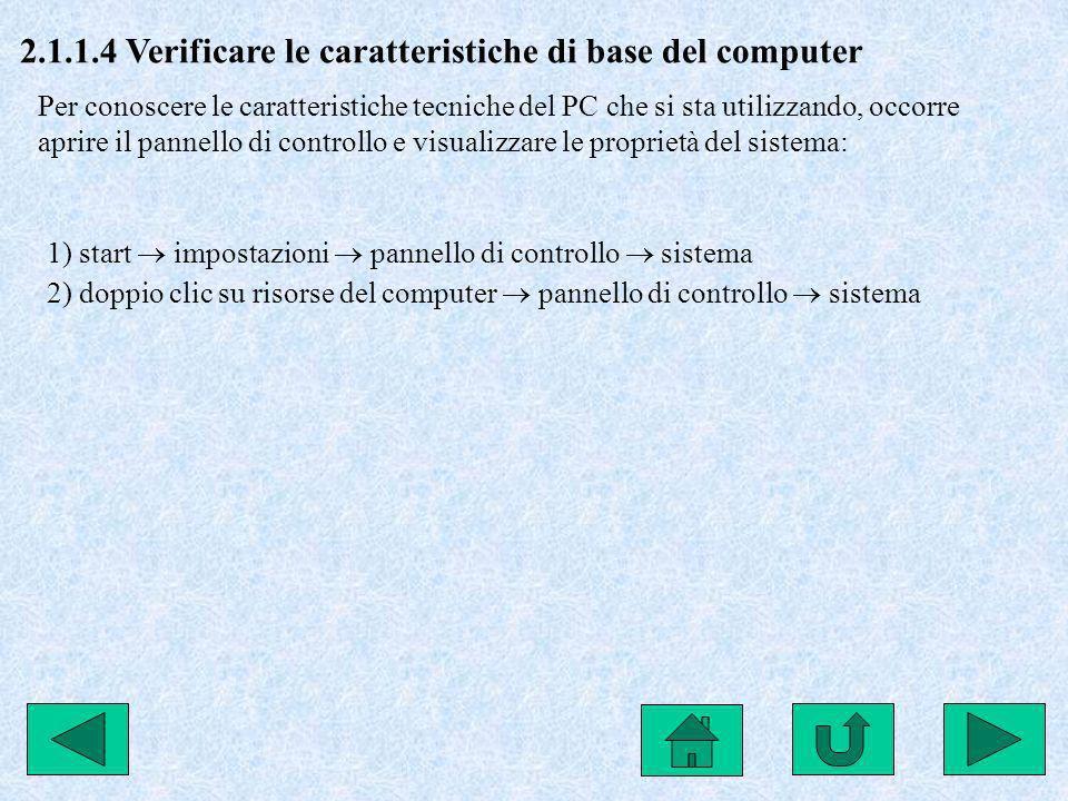 2.1.1.4 Verificare le caratteristiche di base del computer Per conoscere le caratteristiche tecniche del PC che si sta utilizzando, occorre aprire il