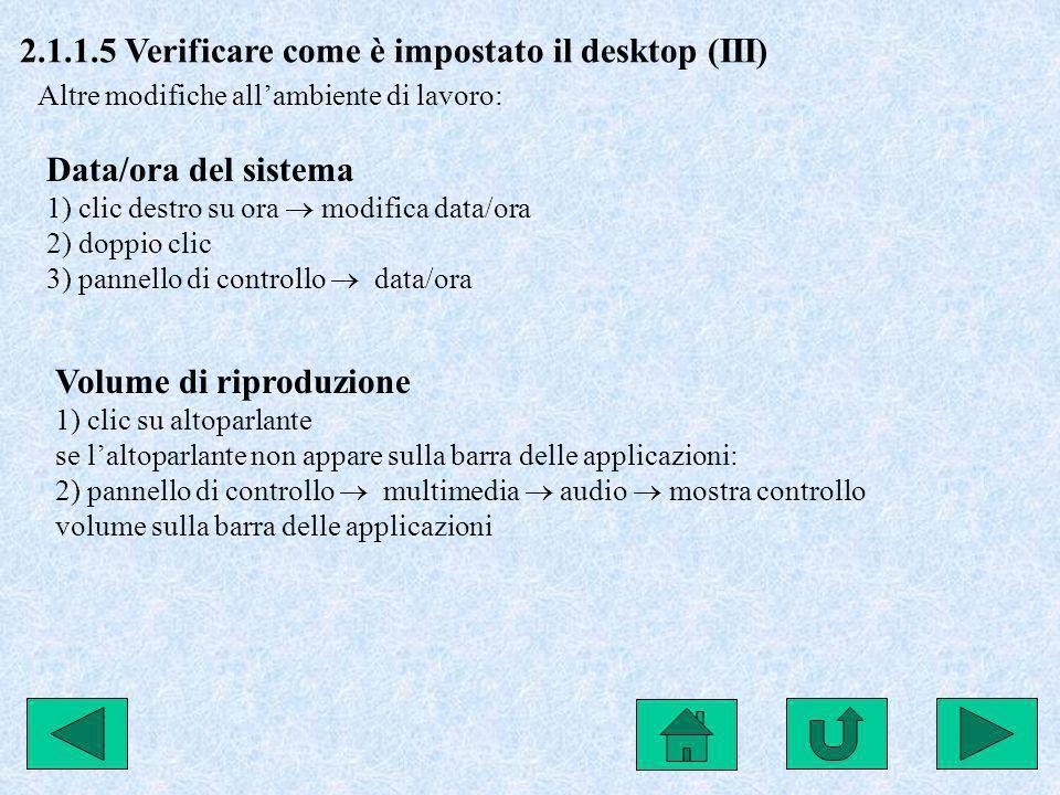 2.1.1.5 Verificare come è impostato il desktop (III) Altre modifiche allambiente di lavoro: Data/ora del sistema 1) clic destro su ora modifica data/o