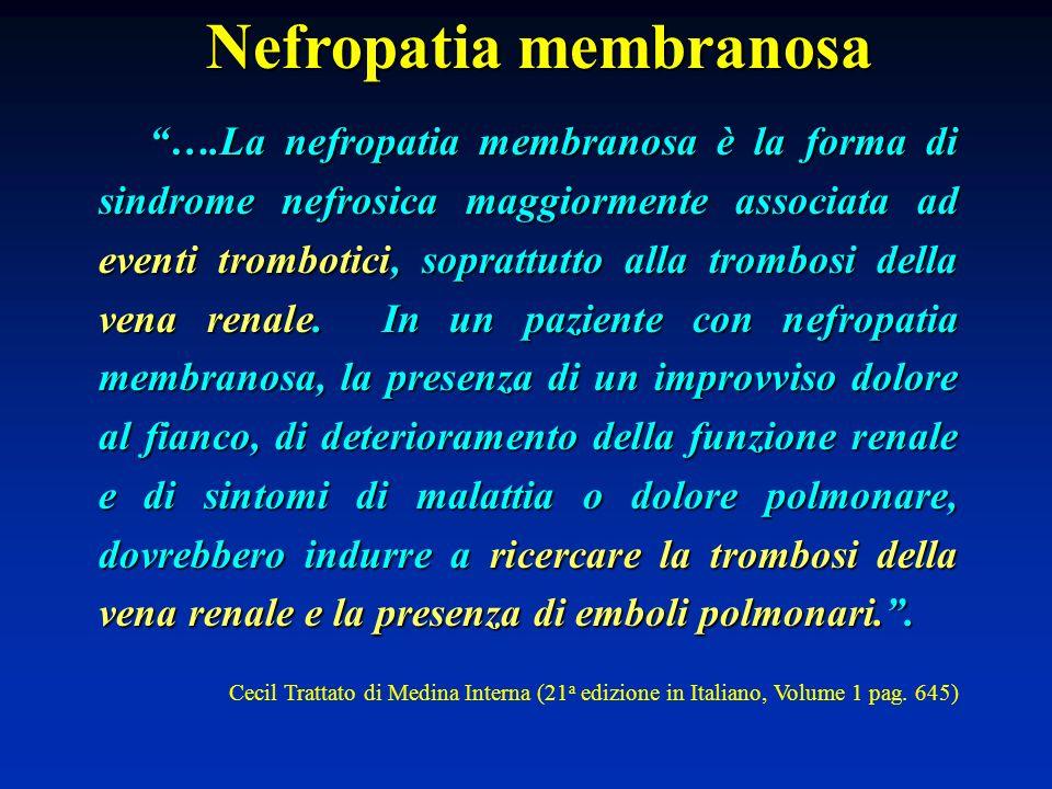 Nefropatia membranosa ….La nefropatia membranosa è la forma di sindrome nefrosica maggiormente associata ad eventi trombotici, soprattutto alla trombo