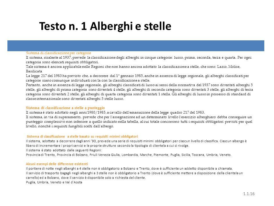 Testo n. 1 Alberghi e stelle Sistema di classificazione per categorie Il sistema, risalente al 1937, prevede la classificazione degli alberghi in cinq