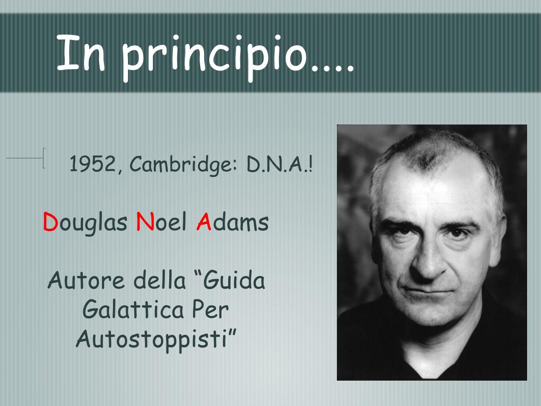 In principio.... 1952, Cambridge: D.N.A.! Douglas Noel Adams Autore della Guida Galattica Per Autostoppisti