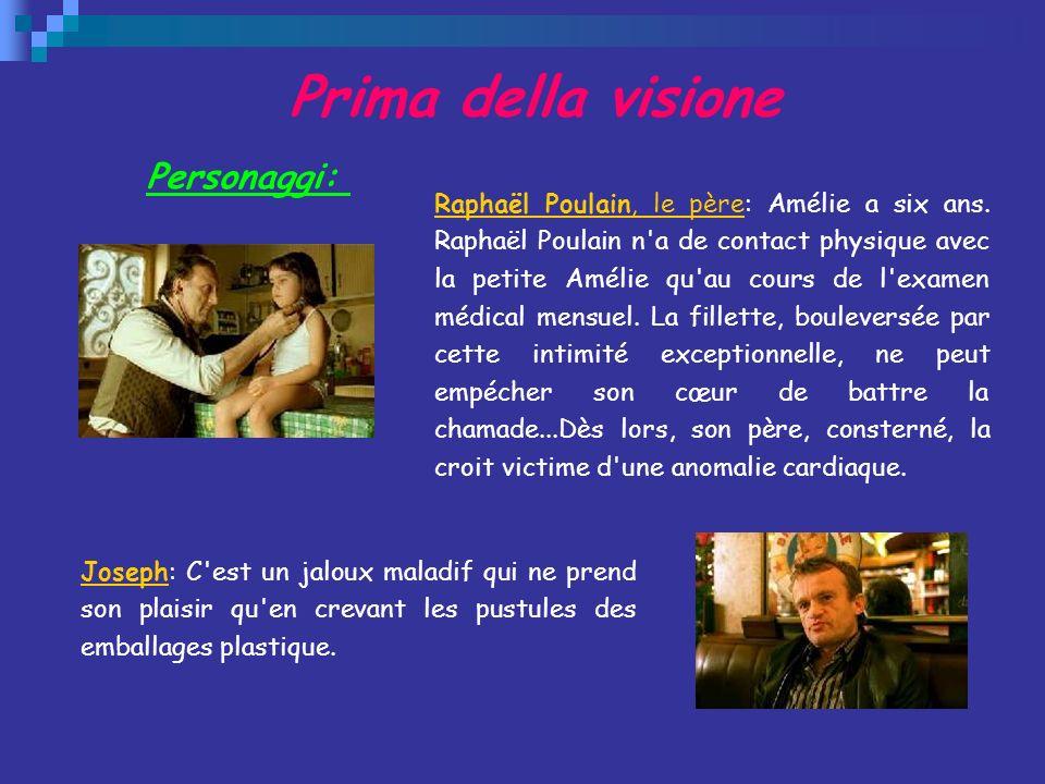 Prima della visione Personaggi: Raphaël Poulain, le pèreRaphaël Poulain, le père: Amélie a six ans. Raphaël Poulain n'a de contact physique avec la pe