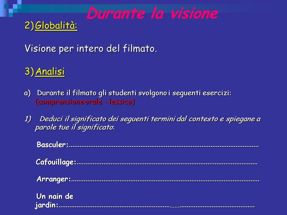Durante la visione 2)Globalità: Visione per intero del filmato. 3)Analisi a) Durante il filmato gli studenti svolgono i seguenti esercizi: (comprensio