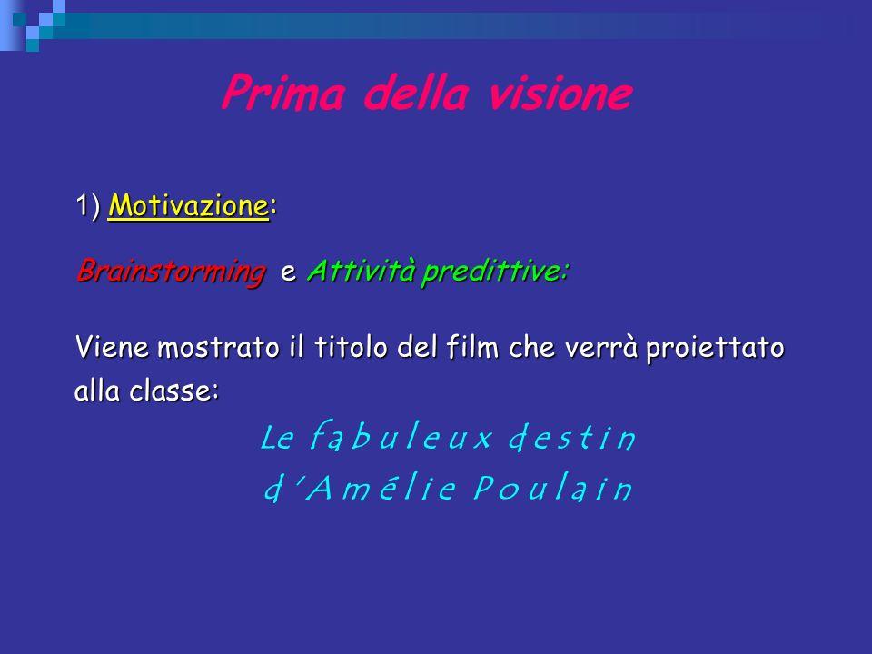 Prima della visione 1) Motivazione: Brainstorming e Attività predittive: Viene mostrato il titolo del film che verrà proiettato alla classe: Le f a b