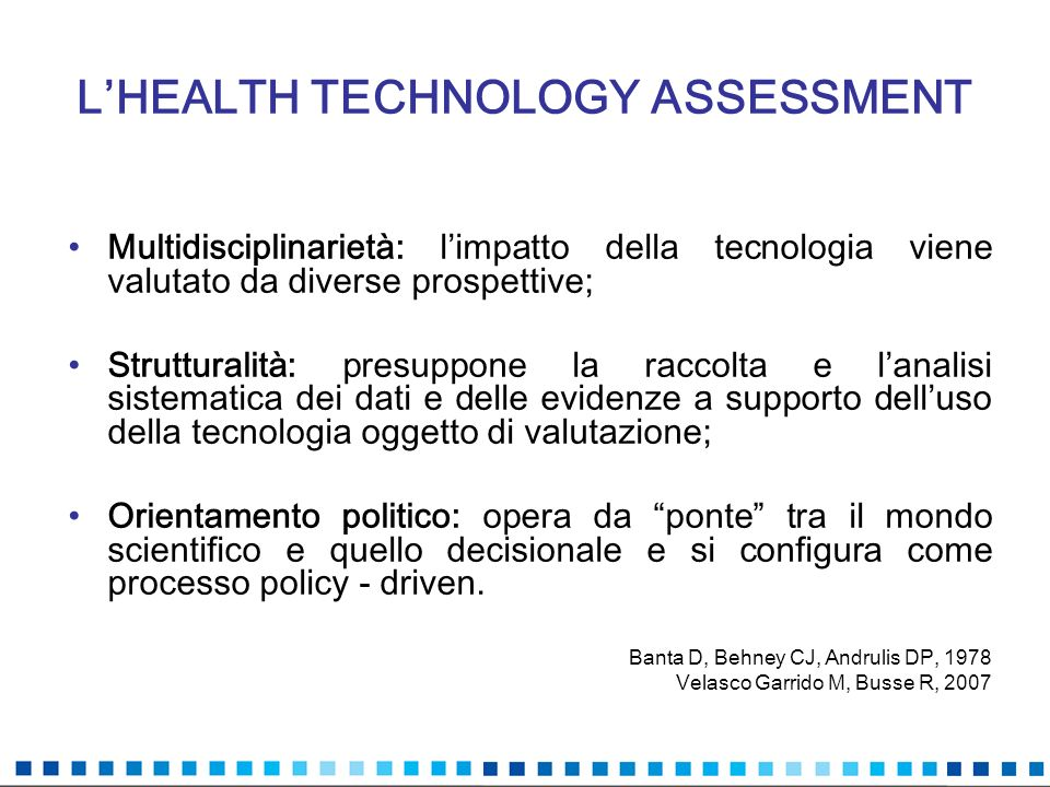 COSA SI FA NELLHTA 1.Health problem and current use of the technology 2.Description and technical characteristics of technology 3.Safety 4.Clinical effectiveness 5.Costs and economic evaluation 6.Ethical aspects 7.Organisational aspects 8.Social aspects 9.Legal aspects EUnetHTA core model www.dacehta.dk