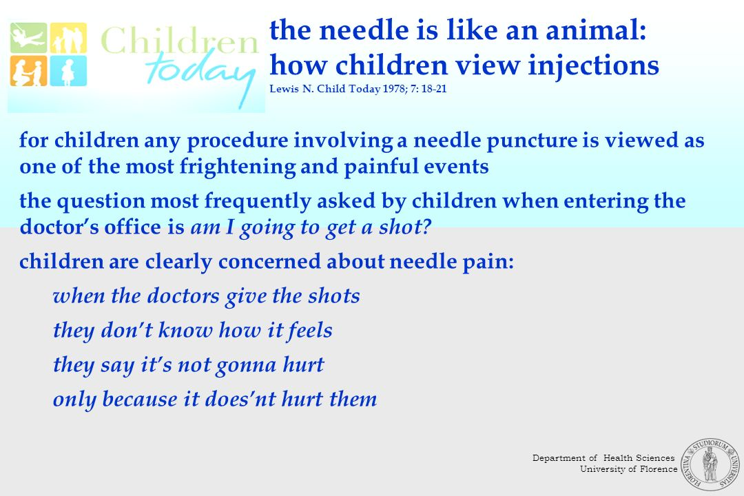 for children any procedure involving a needle puncture is viewed as one of the most frightening and painful events the question most frequently asked