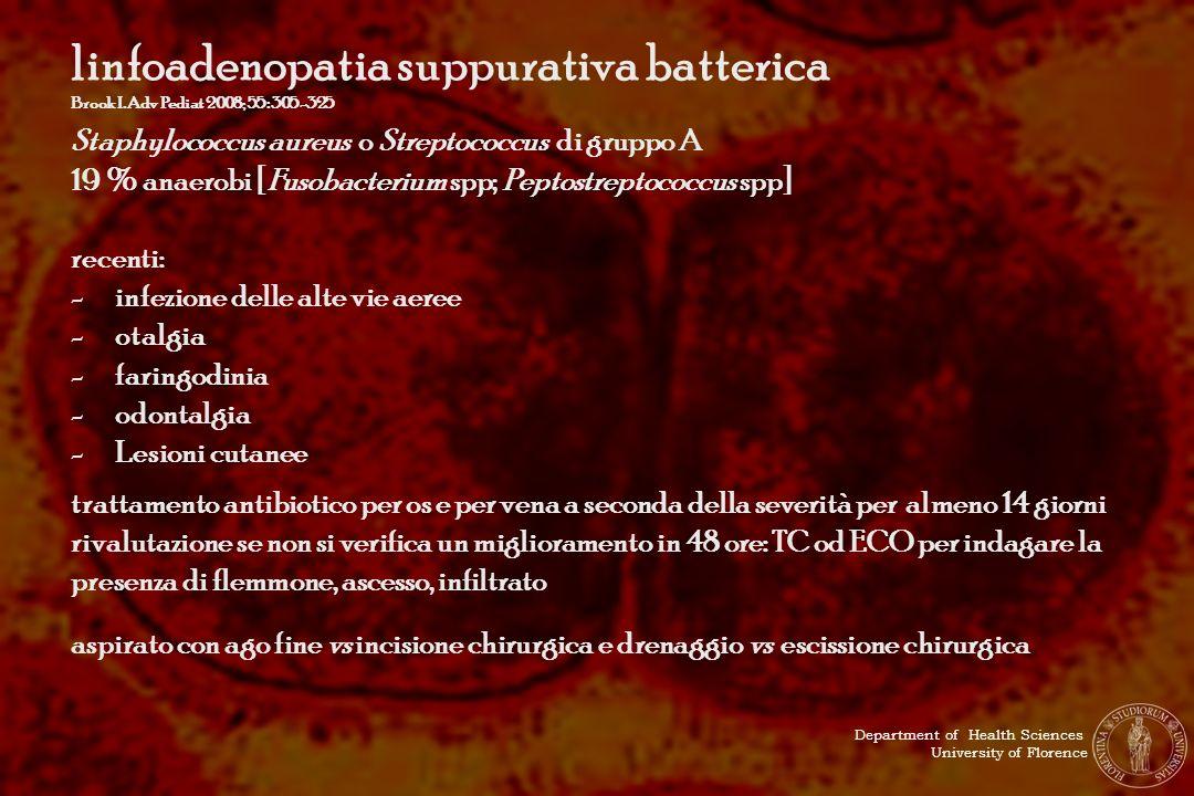 linfoadenopatia suppurativa batterica Brook I. Adv Pediat 2008; 55: 305-325 Staphylococcus aureus o Streptococcus di gruppo A 19 % anaerobi [Fusobacte