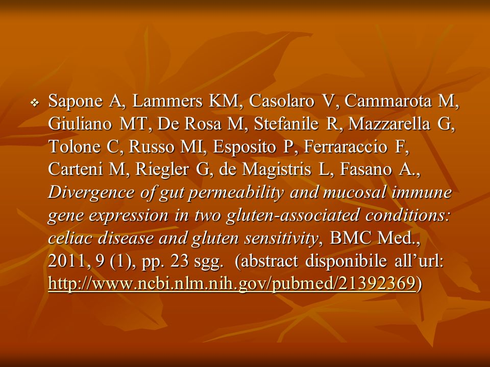 Sapone A, Lammers KM, Casolaro V, Cammarota M, Giuliano MT, De Rosa M, Stefanile R, Mazzarella G, Tolone C, Russo MI, Esposito P, Ferraraccio F, Carteni M, Riegler G, de Magistris L, Fasano A., Divergence of gut permeability and mucosal immune gene expression in two gluten-associated conditions: celiac disease and gluten sensitivity, BMC Med., 2011, 9 (1), pp.