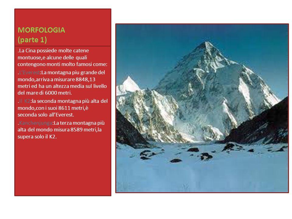 MORFOLOGIA (parte 1).La Cina possiede molte catene montuose,e alcune delle quali contengono monti molto famosi come:.LEverest:La montagna piu grande d