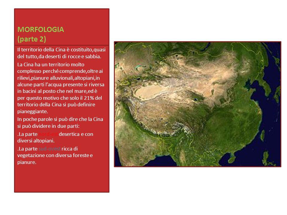 MORFOLOGIA (parte 2) Il territorio della Cina è costituito,quasi del tutto,da deserti di rocce e sabbia. La Cina ha un territorio molto complesso perc