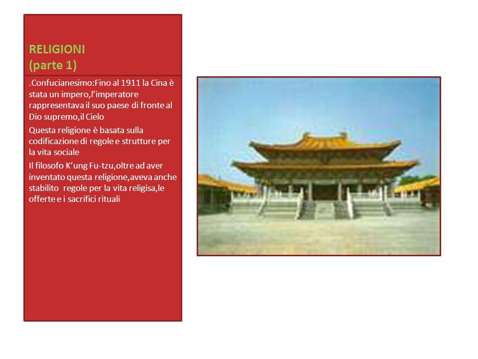 RELIGIONI (parte 1).Confucianesimo:Fino al 1911 la Cina è stata un impero,limperatore rappresentava il suo paese di fronte al Dio supremo,il Cielo Que