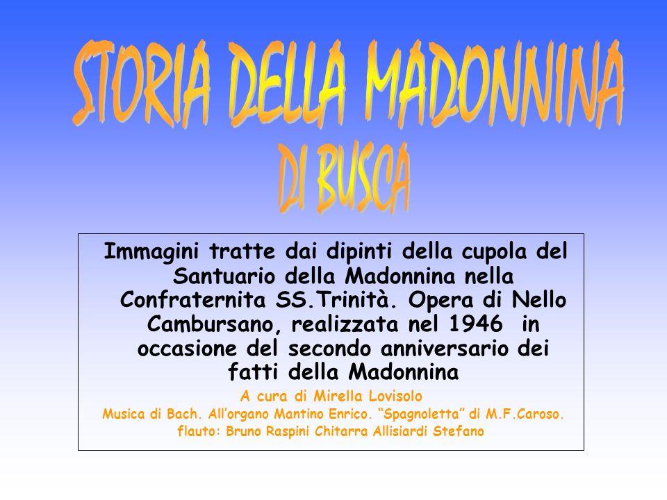 Immagini tratte dai dipinti della cupola del Santuario della Madonnina nella Confraternita SS.Trinità. Opera di Nello Cambursano, realizzata nel 1946