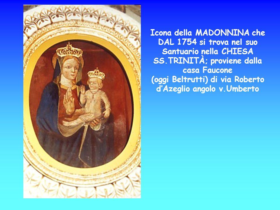 Icona della MADONNINA che DAL 1754 si trova nel suo Santuario nella CHIESA SS.TRINITÀ; proviene dalla casa Faucone (oggi Beltrutti) di via Roberto dAz