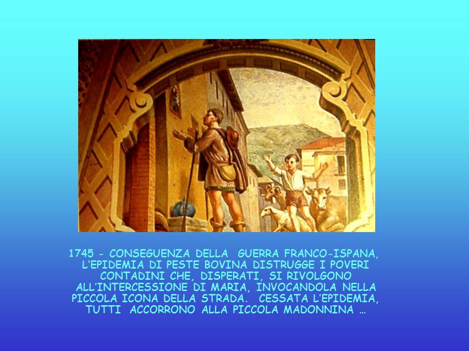 1745 - CONSEGUENZA DELLA GUERRA FRANCO-ISPANA, LEPIDEMIA DI PESTE BOVINA DISTRUGGE I POVERI CONTADINI CHE, DISPERATI, SI RIVOLGONO ALLINTERCESSIONE DI