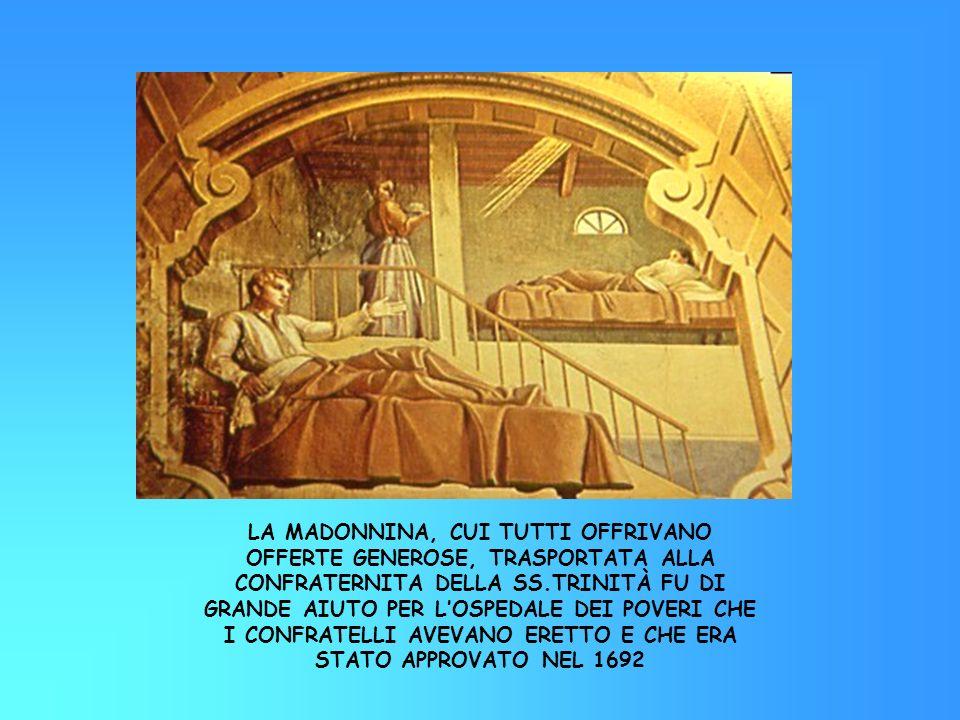 LA MADONNINA, CUI TUTTI OFFRIVANO OFFERTE GENEROSE, TRASPORTATA ALLA CONFRATERNITA DELLA SS.TRINITÀ FU DI GRANDE AIUTO PER LOSPEDALE DEI POVERI CHE I