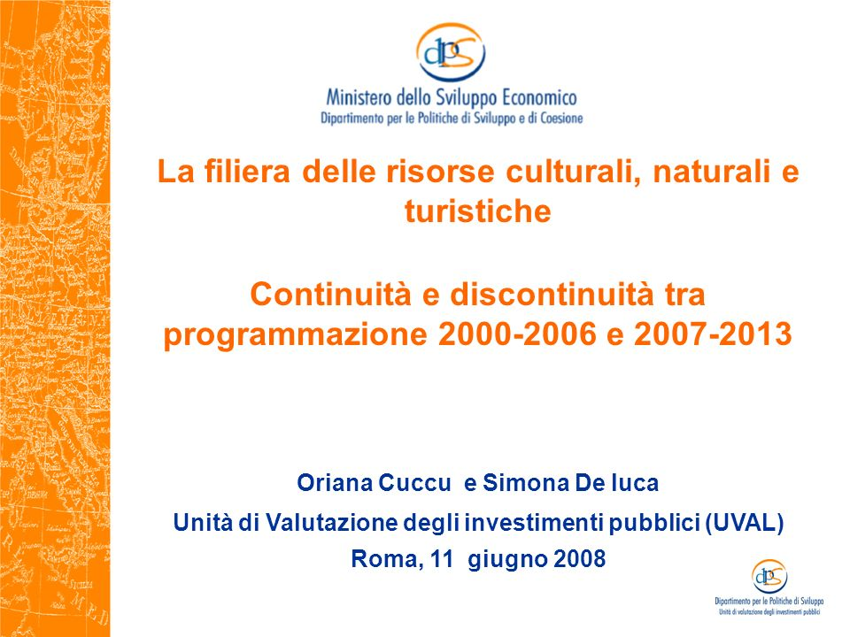 La filiera delle risorse culturali, naturali e turistiche Continuità e discontinuità tra programmazione 2000-2006 e 2007-2013 Oriana Cuccu e Simona De