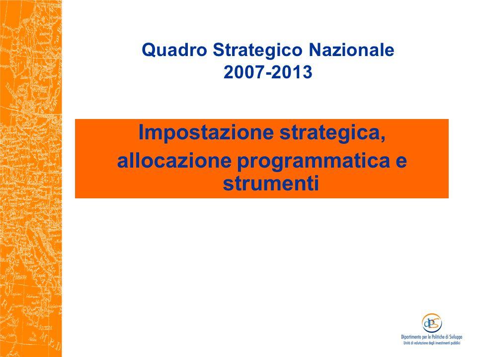 Quadro Strategico Nazionale 2007-2013 Impostazione strategica, allocazione programmatica e strumenti