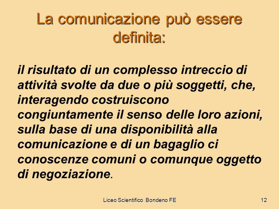 Liceo Scientifico Bondeno FE12 La comunicazione può essere definita: il risultato di un complesso intreccio di attività svolte da due o più soggetti,