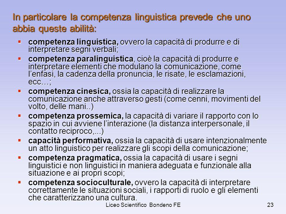 Liceo Scientifico Bondeno FE23 In particolare la competenza linguistica prevede che uno abbia queste abilità: competenza linguistica, ovvero la capaci