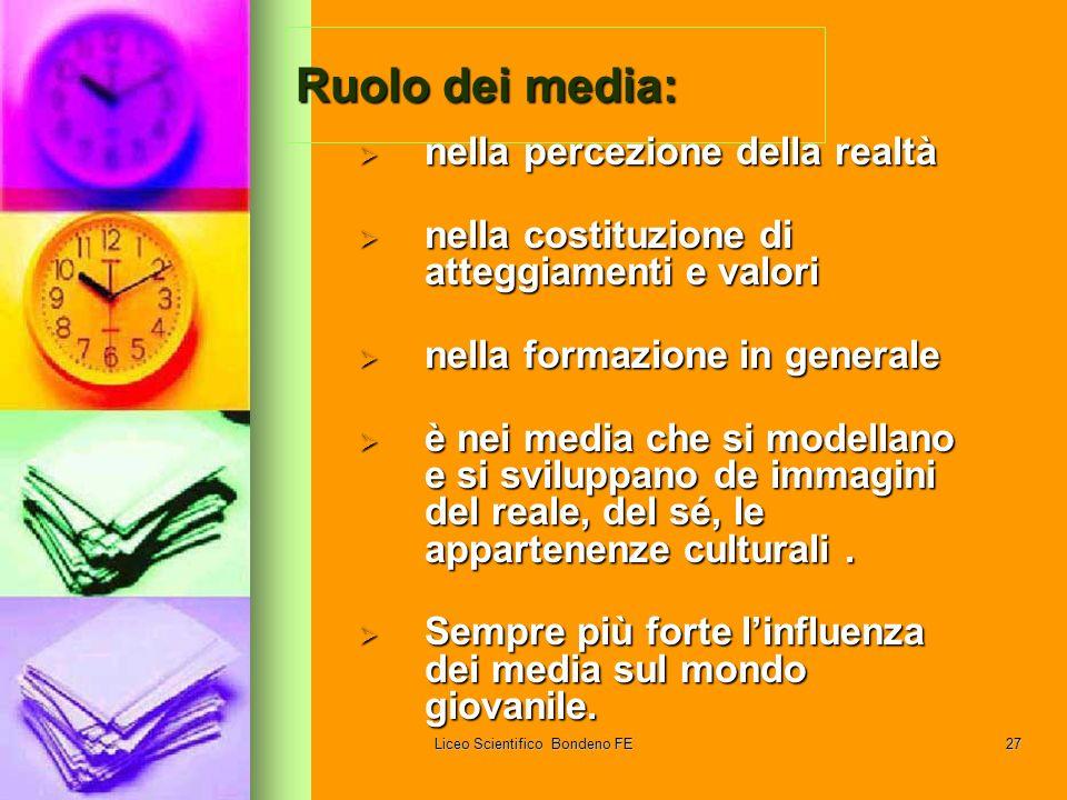 Liceo Scientifico Bondeno FE27 Ruolo dei media: nella percezione della realtà nella percezione della realtà nella costituzione di atteggiamenti e valo