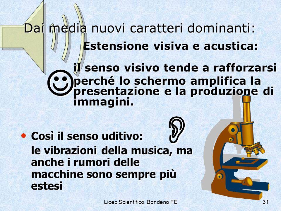 Liceo Scientifico Bondeno FE31 Dai media nuovi caratteri dominanti: Estensione visiva e acustica: il senso visivo tende a rafforzarsi perché lo scherm